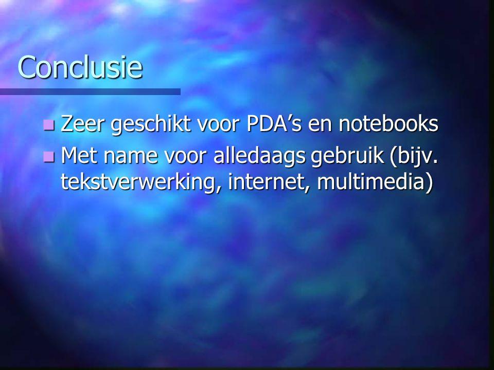 Conclusie Zeer geschikt voor PDA's en notebooks Zeer geschikt voor PDA's en notebooks Met name voor alledaags gebruik (bijv.