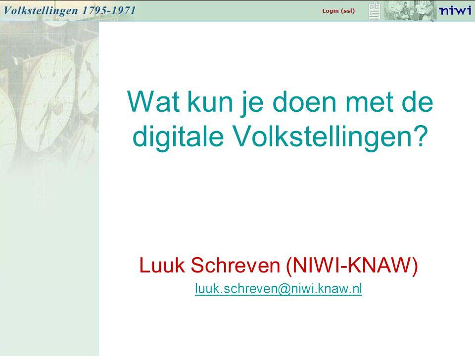 Wat kun je doen met de digitale Volkstellingen? Luuk Schreven (NIWI-KNAW) luuk.schreven@niwi.knaw.nl