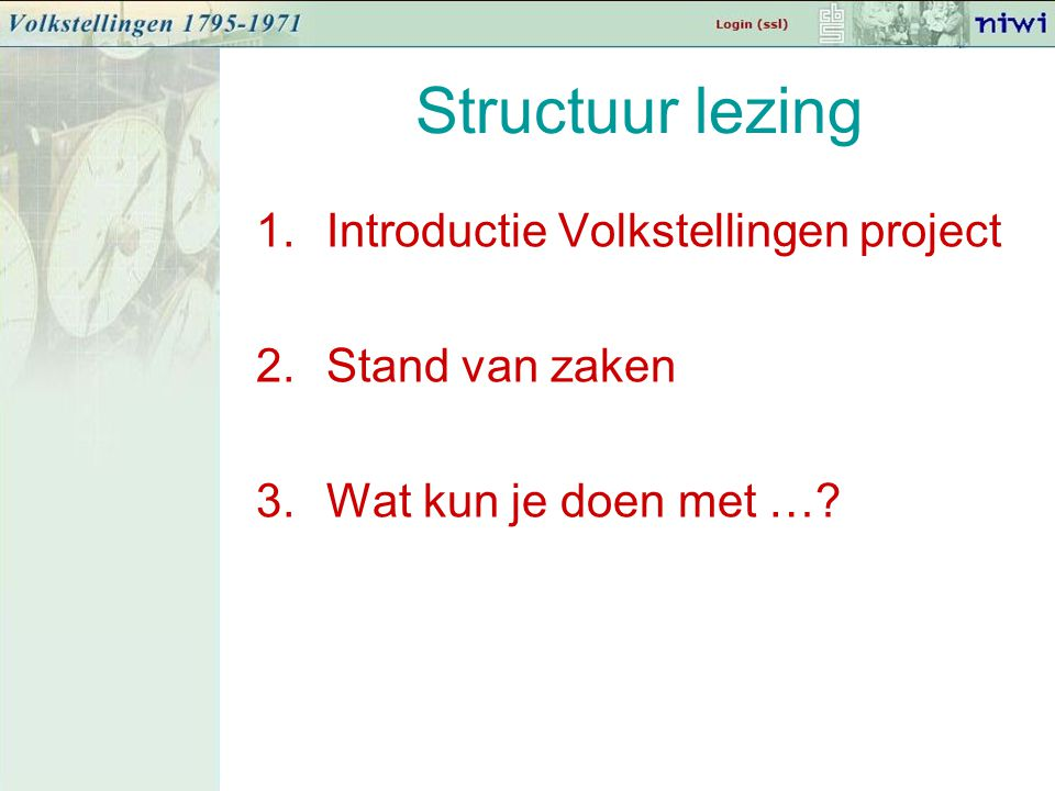 Structuur lezing 1.Introductie Volkstellingen project 2.Stand van zaken 3.Wat kun je doen met …?