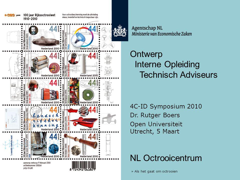 » Als het gaat om octrooien Ontwerp Interne Opleiding Technisch Adviseurs NL Octrooicentrum 4C-ID Symposium 2010 Dr. Rutger Boers Open Universiteit Ut