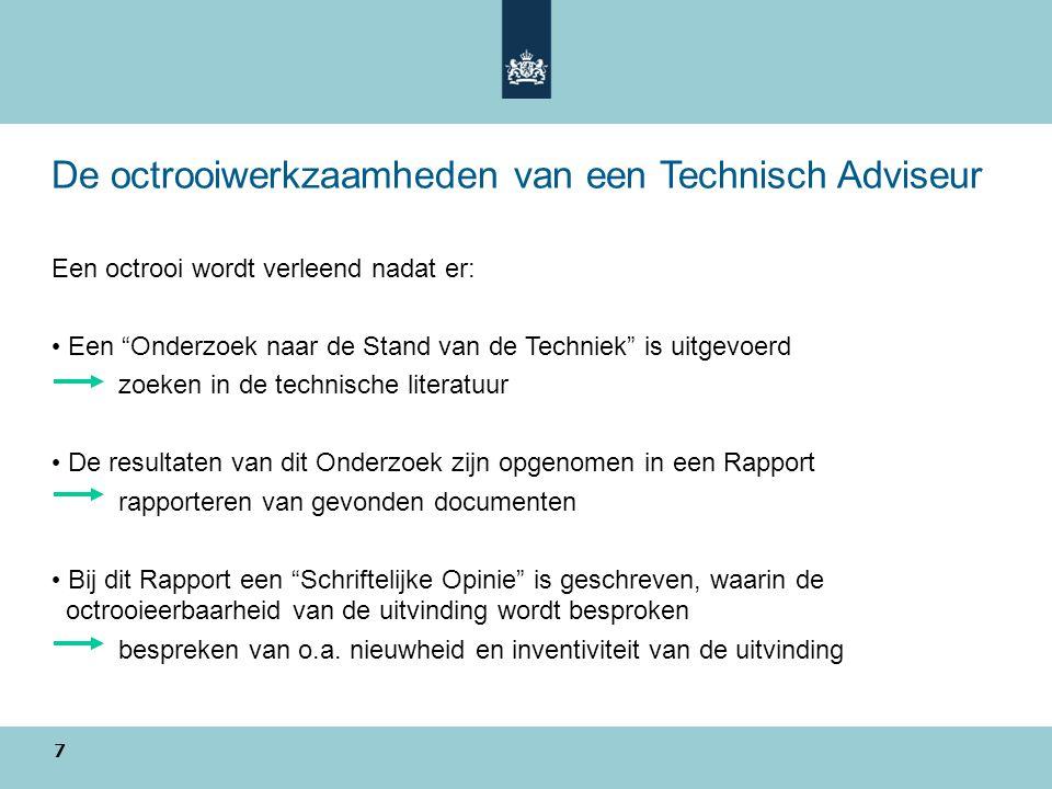 """De octrooiwerkzaamheden van een Technisch Adviseur Een octrooi wordt verleend nadat er: Een """"Onderzoek naar de Stand van de Techniek"""" is uitgevoerd zo"""