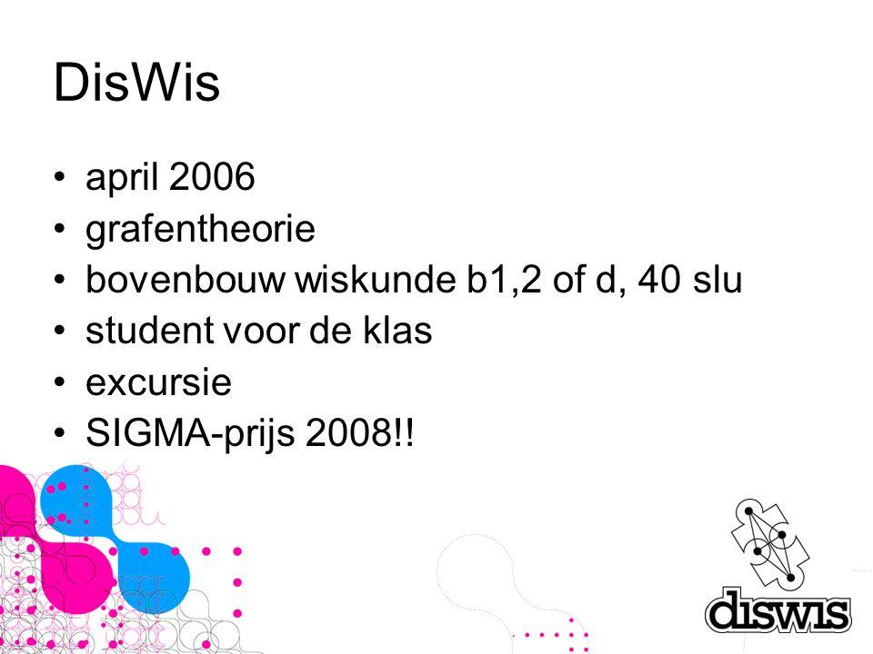 DisWis april 2006 grafentheorie bovenbouw wiskunde b1,2 of d, 40 slu student voor de klas excursie SIGMA-prijs 2008!!