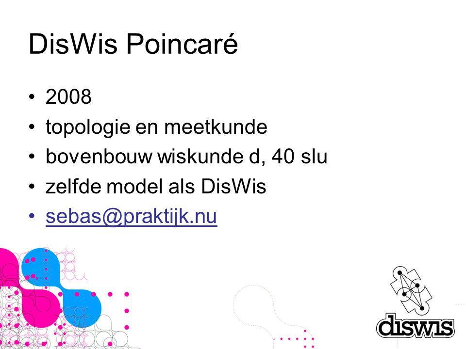 DisWis Poincaré 2008 topologie en meetkunde bovenbouw wiskunde d, 40 slu zelfde model als DisWis sebas@praktijk.nu