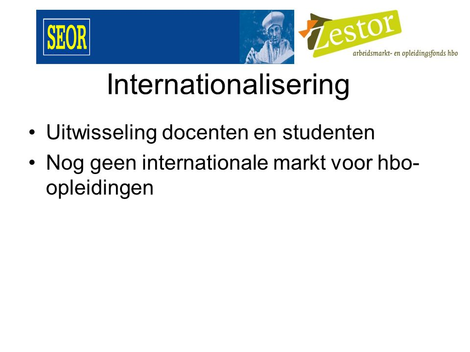 Internationalisering Uitwisseling docenten en studenten Nog geen internationale markt voor hbo- opleidingen