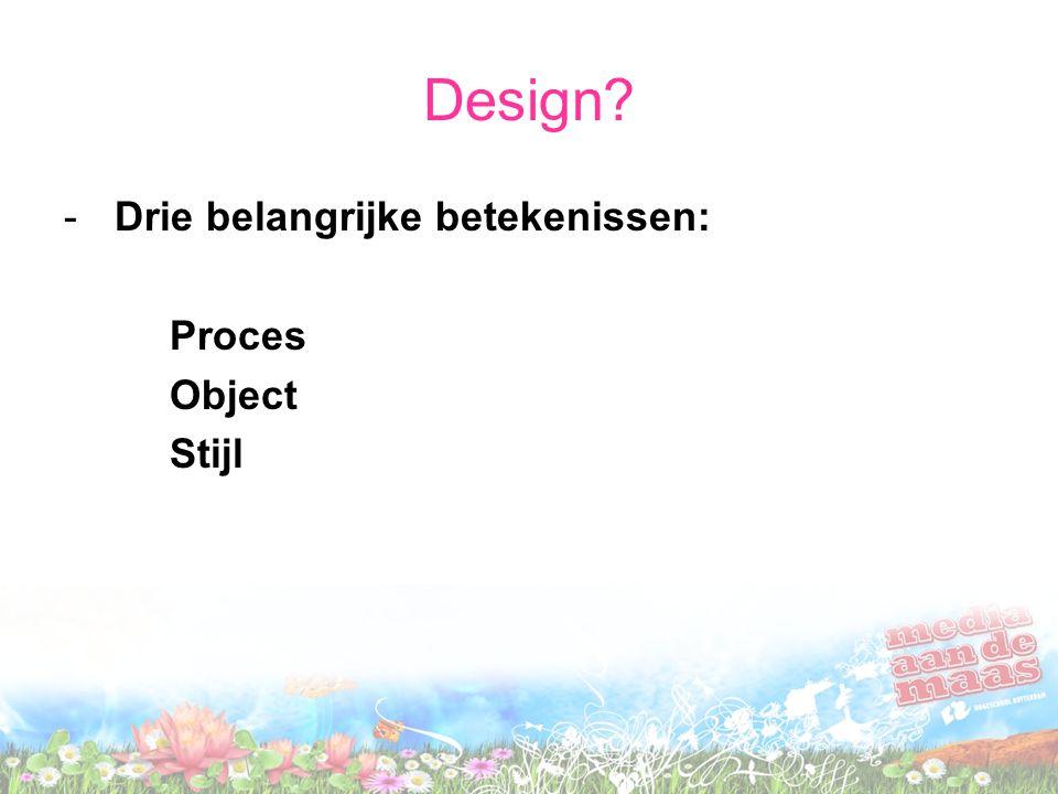 Design? - Drie belangrijke betekenissen: Proces Object Stijl