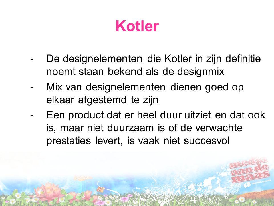 Kotler -De designelementen die Kotler in zijn definitie noemt staan bekend als de designmix -Mix van designelementen dienen goed op elkaar afgestemd t