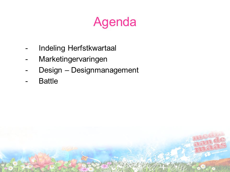 Agenda -Indeling Herfstkwartaal -Marketingervaringen -Design – Designmanagement -Battle