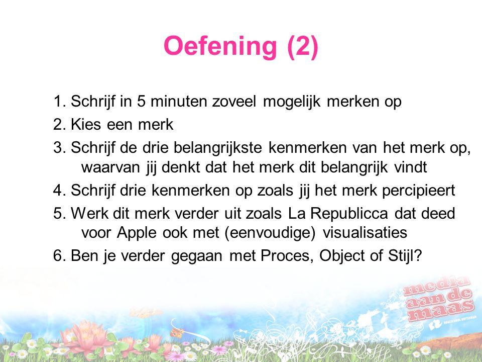 Oefening (2) 1. Schrijf in 5 minuten zoveel mogelijk merken op 2. Kies een merk 3. Schrijf de drie belangrijkste kenmerken van het merk op, waarvan ji