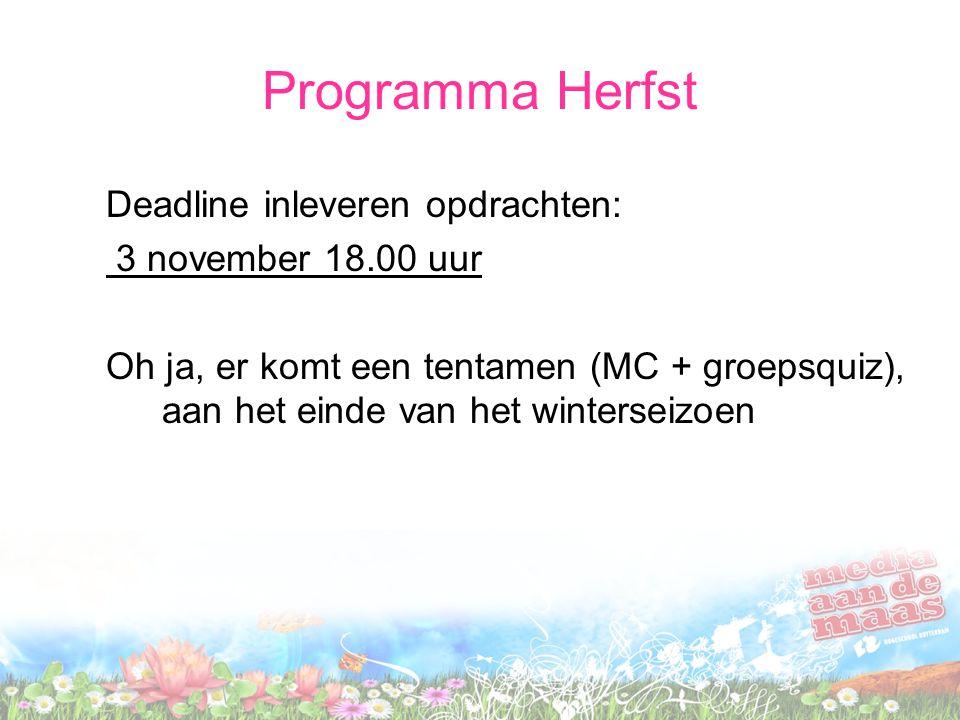 Programma Herfst Deadline inleveren opdrachten: 3 november 18.00 uur Oh ja, er komt een tentamen (MC + groepsquiz), aan het einde van het winterseizoe