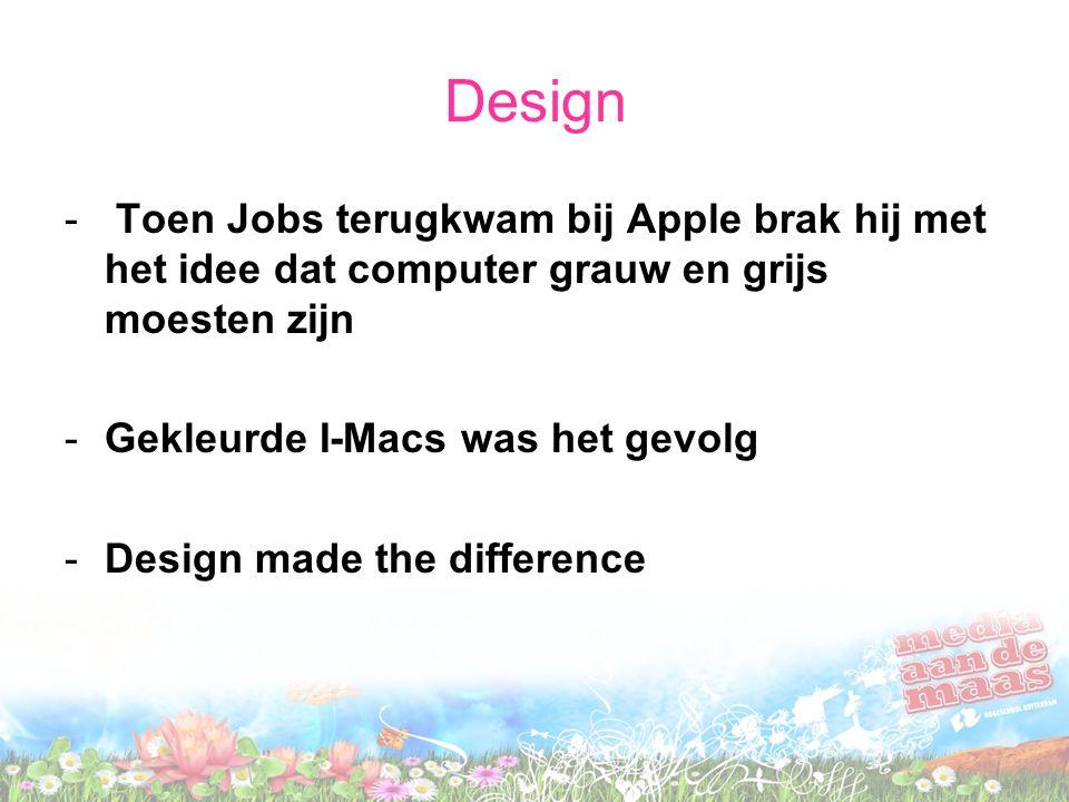 Design - Toen Jobs terugkwam bij Apple brak hij met het idee dat computer grauw en grijs moesten zijn -Gekleurde I-Macs was het gevolg -Design made th