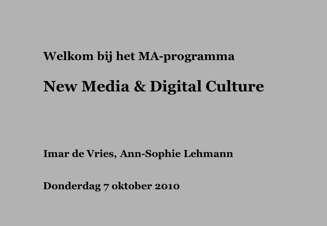 Welkom bij het MA-programma New Media & Digital Culture Imar de Vries, Ann-Sophie Lehmann Donderdag 7 oktober 2010