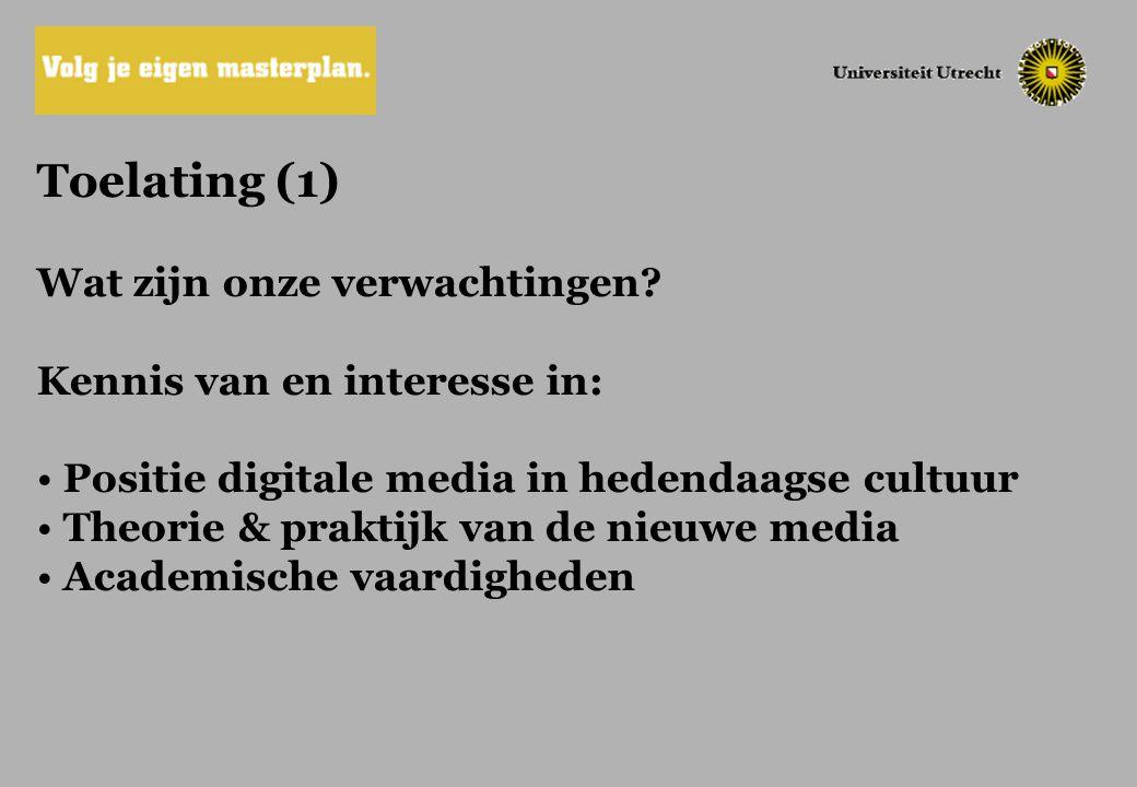 Toelating (1) Wat zijn onze verwachtingen? Kennis van en interesse in: Positie digitale media in hedendaagse cultuur Theorie & praktijk van de nieuwe