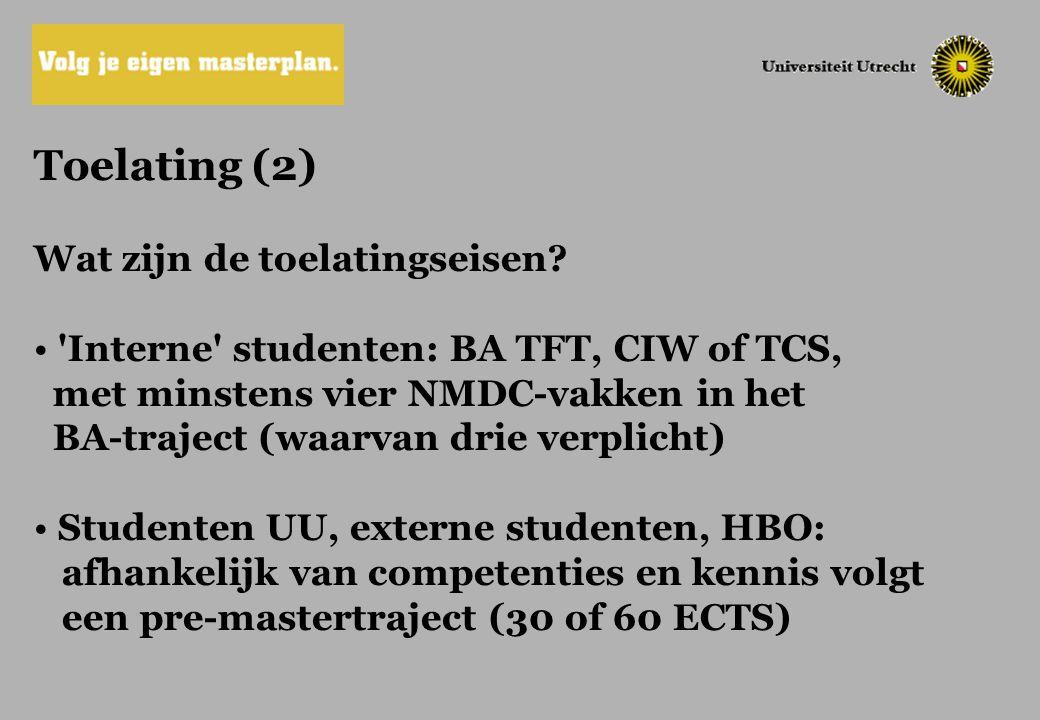Toelating (2) Wat zijn de toelatingseisen? 'Interne' studenten: BA TFT, CIW of TCS, met minstens vier NMDC-vakken in het BA-traject (waarvan drie verp