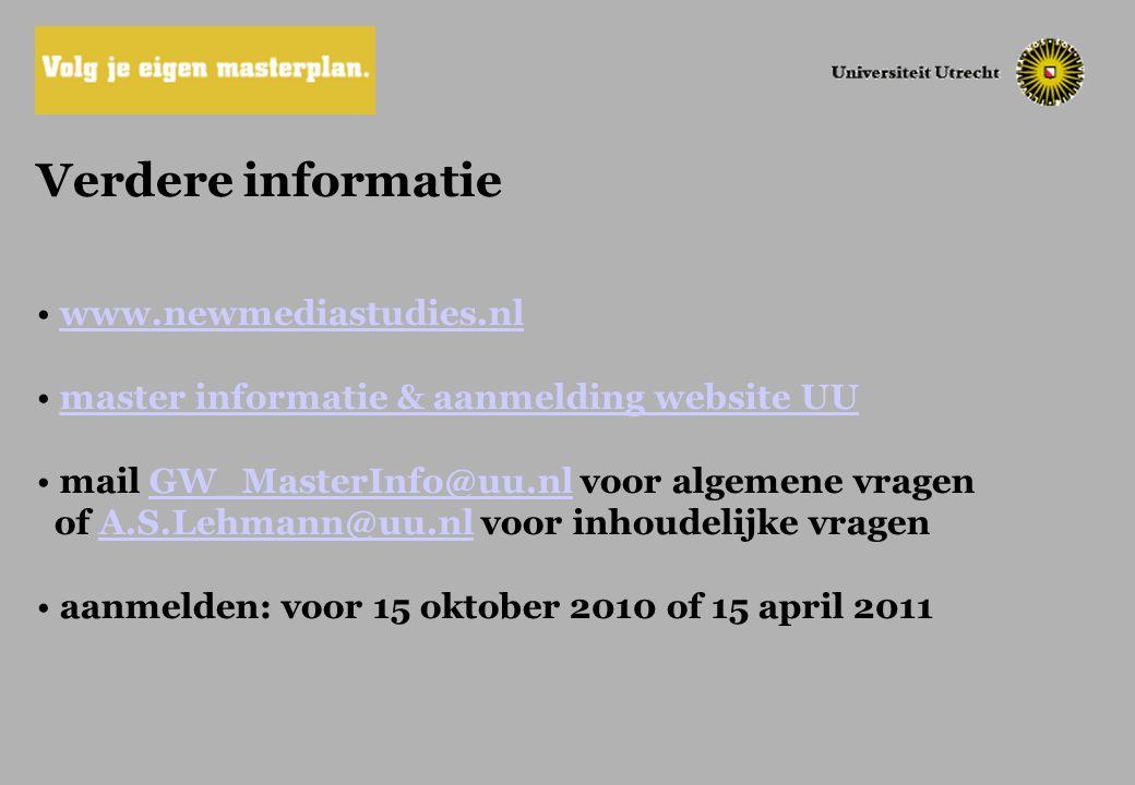 Verdere informatie www.newmediastudies.nl master informatie & aanmelding website UU mail GW_MasterInfo@uu.nl voor algemene vragenGW_MasterInfo@uu.nl o