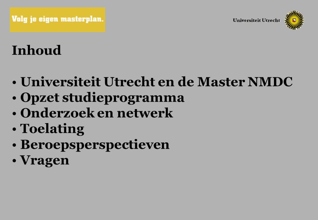 Universiteit Utrecht Bachelorfase: keuzevrijheid/profileringsruimte Masterfase: verdieping en specialisatie (zelfstandig onderzoek, eigen inbreng, nieuwe inzichten, participeren in bestaande academische en maatschappelijke debatten)