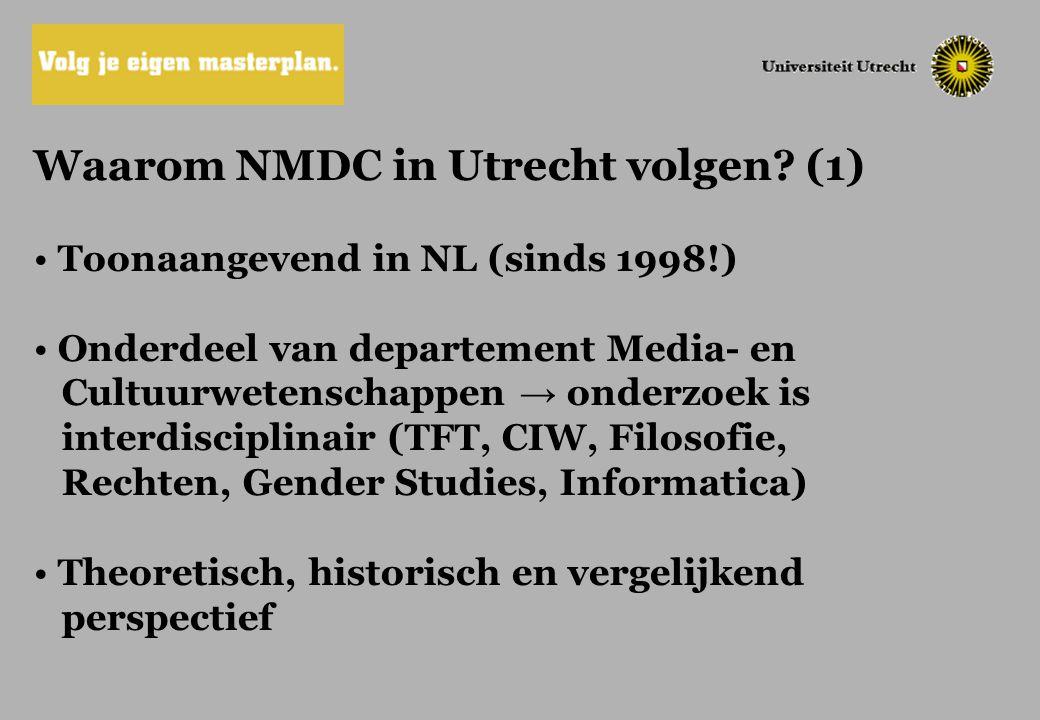 Waarom NMDC in Utrecht volgen? (1) Toonaangevend in NL (sinds 1998!) Onderdeel van departement Media- en Cultuurwetenschappen → onderzoek is interdisc