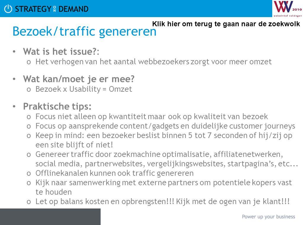 Bezoek/traffic genereren Wat is het issue?: oHet verhogen van het aantal webbezoekers zorgt voor meer omzet Wat kan/moet je er mee? oBezoek x Usabilit
