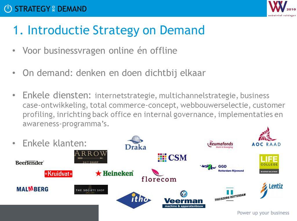 1. Introductie Strategy on Demand Voor businessvragen online én offline On demand: denken en doen dichtbij elkaar Enkele diensten: internetstrategie,