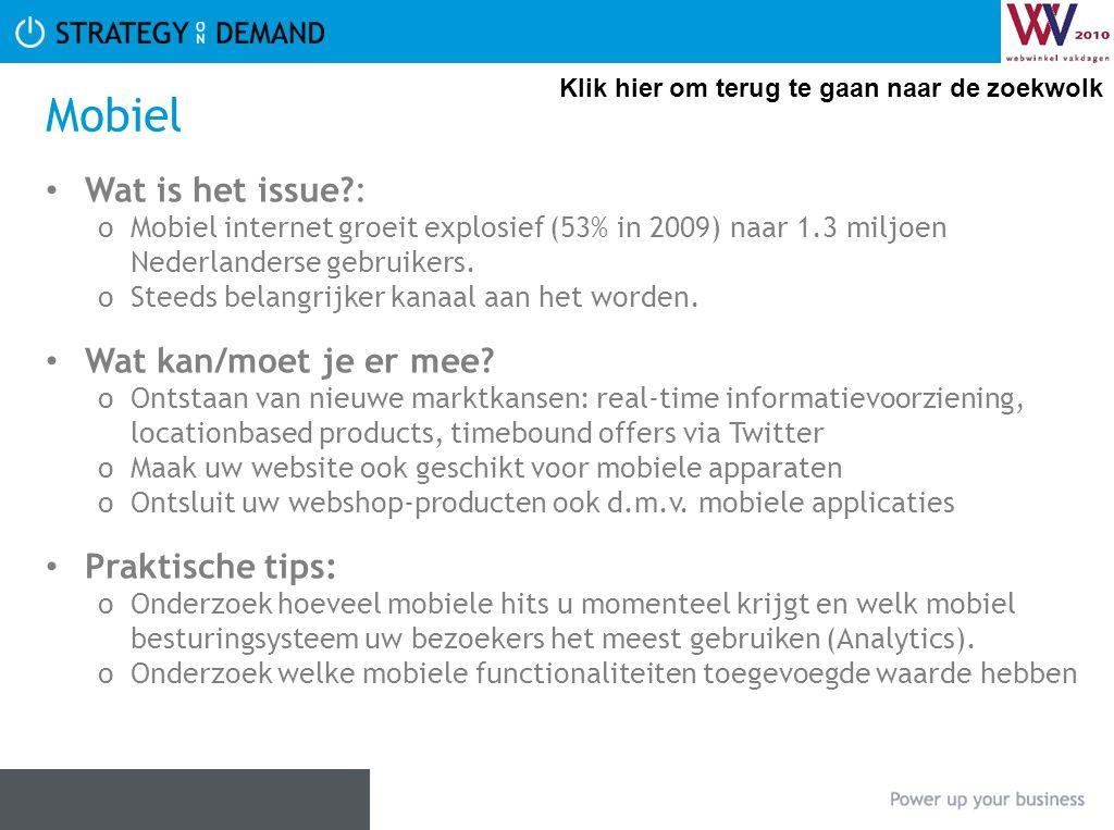 Mobiel Wat is het issue?: oMobiel internet groeit explosief (53% in 2009) naar 1.3 miljoen Nederlanderse gebruikers. oSteeds belangrijker kanaal aan h