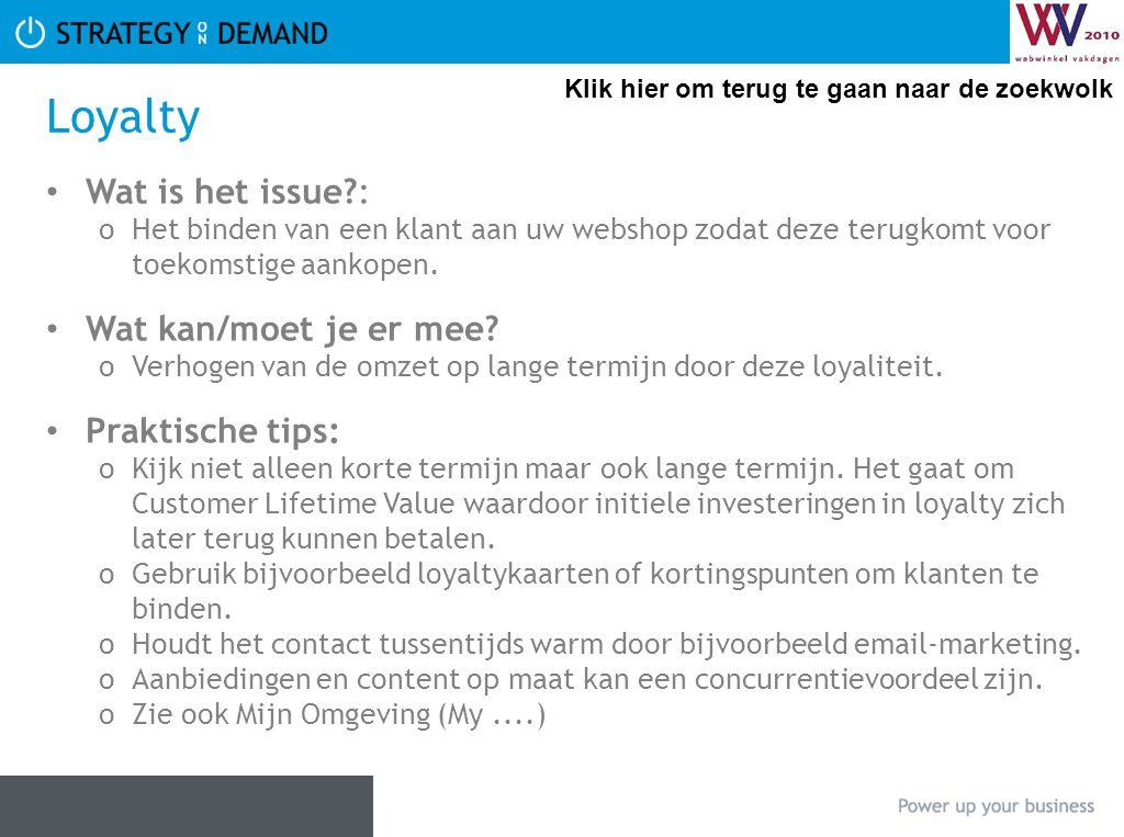Loyalty Wat is het issue?: oHet binden van een klant aan uw webshop zodat deze terugkomt voor toekomstige aankopen. Wat kan/moet je er mee? oVerhogen