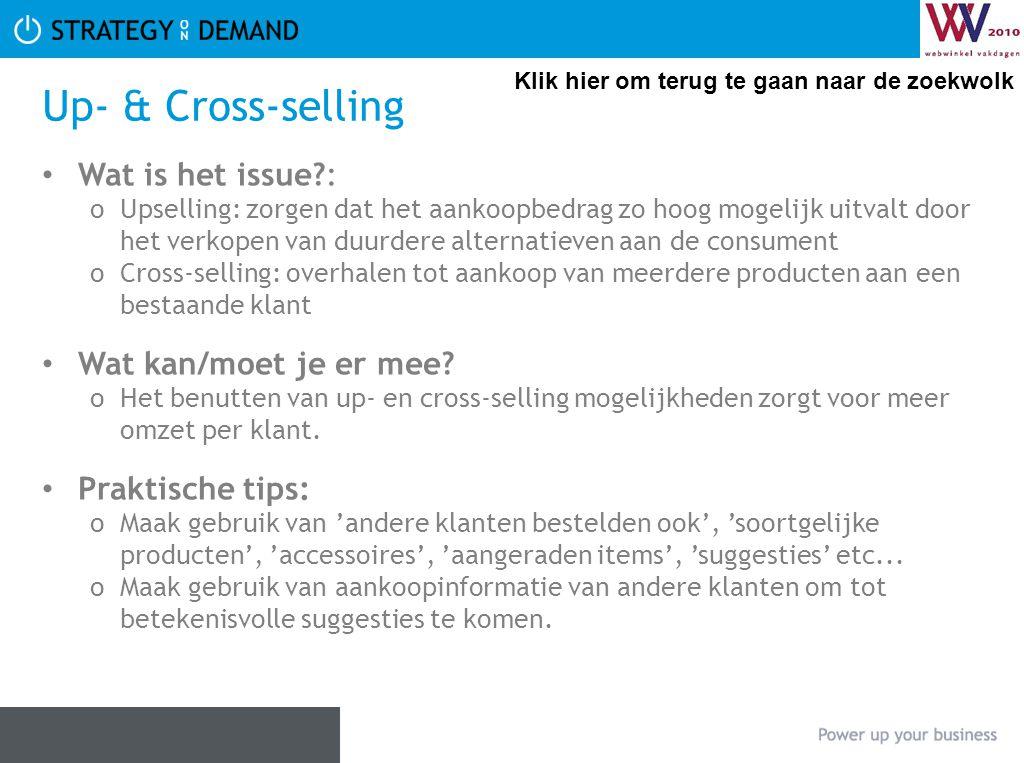 Up- & Cross-selling Wat is het issue?: oUpselling: zorgen dat het aankoopbedrag zo hoog mogelijk uitvalt door het verkopen van duurdere alternatieven