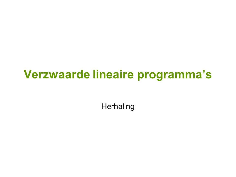 Verzwaarde lineaire programma's Herhaling