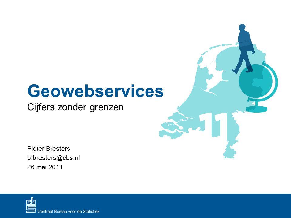Geowebservices Cijfers zonder grenzen Pieter Bresters p.bresters@cbs.nl 26 mei 2011