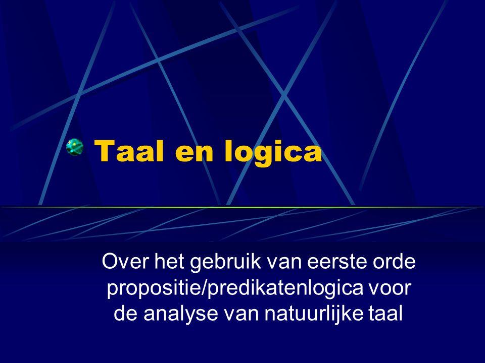 Taal en logica Over het gebruik van eerste orde propositie/predikatenlogica voor de analyse van natuurlijke taal