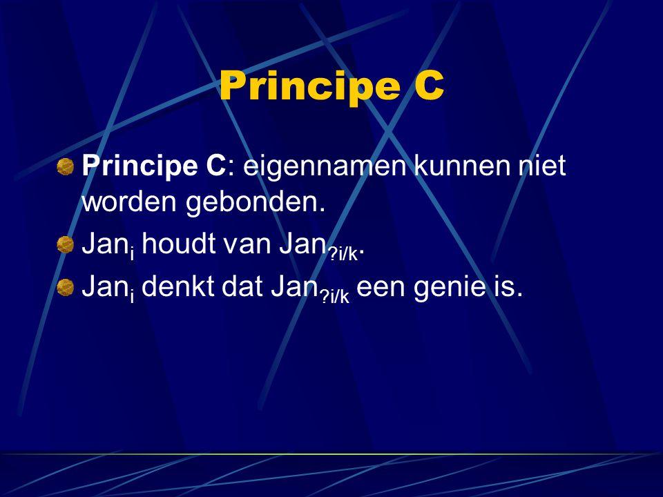 Principe C Principe C: eigennamen kunnen niet worden gebonden. Jan i houdt van Jan ?i/k. Jan i denkt dat Jan ?i/k een genie is.
