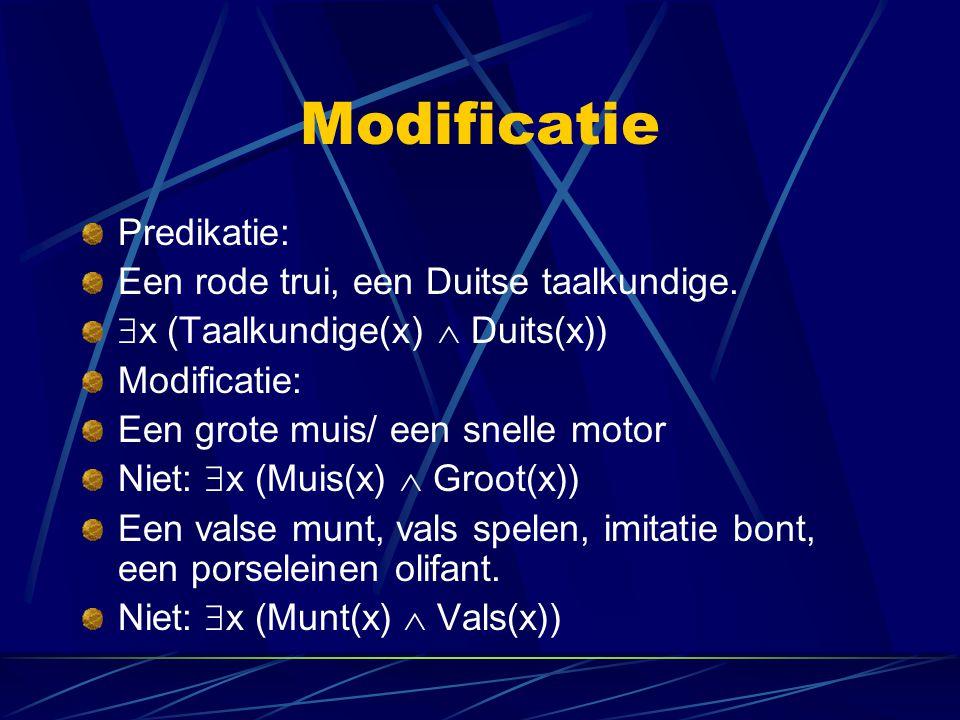 Modificatie Predikatie: Een rode trui, een Duitse taalkundige.  x (Taalkundige(x)  Duits(x)) Modificatie: Een grote muis/ een snelle motor Niet:  x