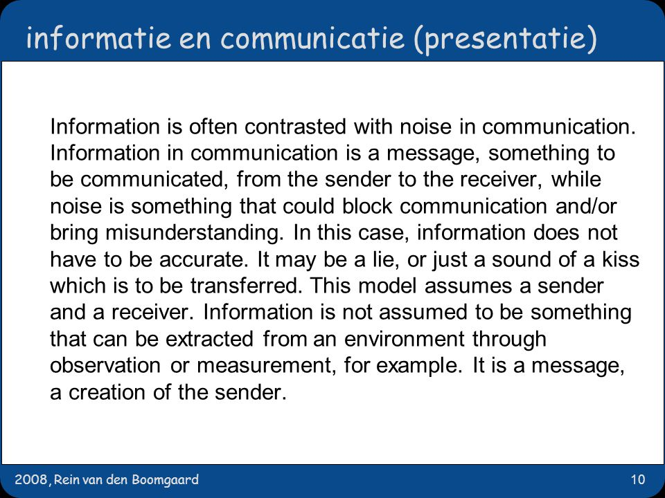 2008, Rein van den Boomgaard10 informatie en communicatie (presentatie) ‏ Information is often contrasted with noise in communication.