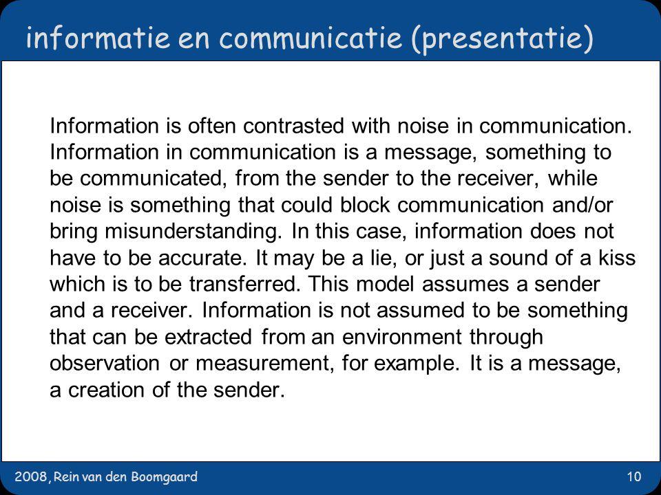2008, Rein van den Boomgaard10 informatie en communicatie (presentatie)  Information is often contrasted with noise in communication. Information in