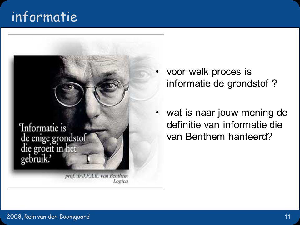 2008, Rein van den Boomgaard11 informatie voor welk proces is informatie de grondstof ? wat is naar jouw mening de definitie van informatie die van Be