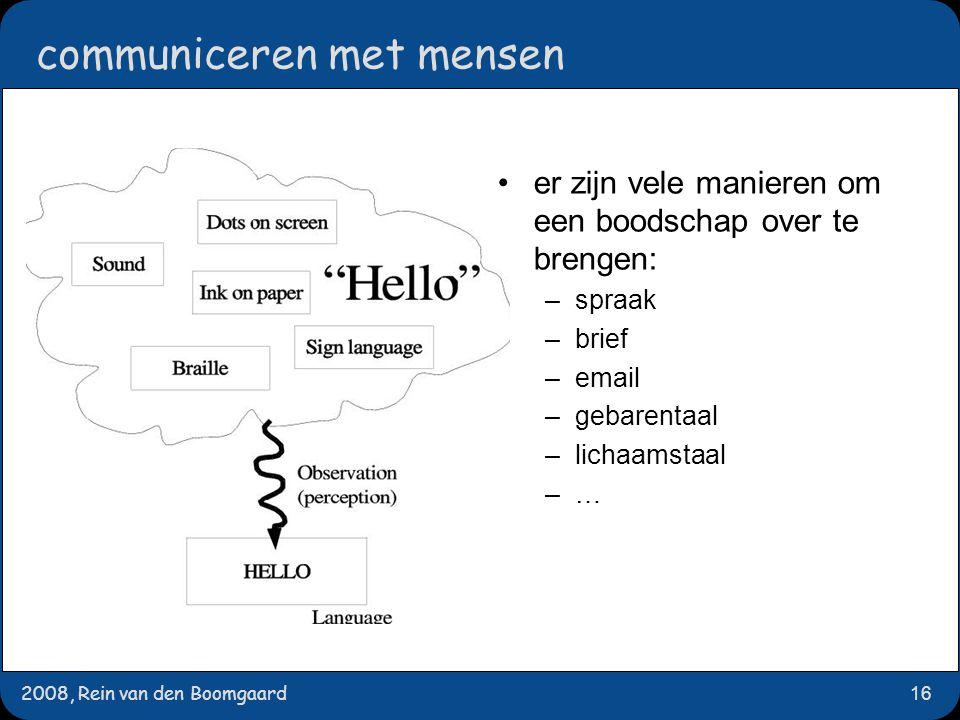 2008, Rein van den Boomgaard16 communiceren met mensen er zijn vele manieren om een boodschap over te brengen: –spraak –brief –email –gebarentaal –lichaamstaal –…