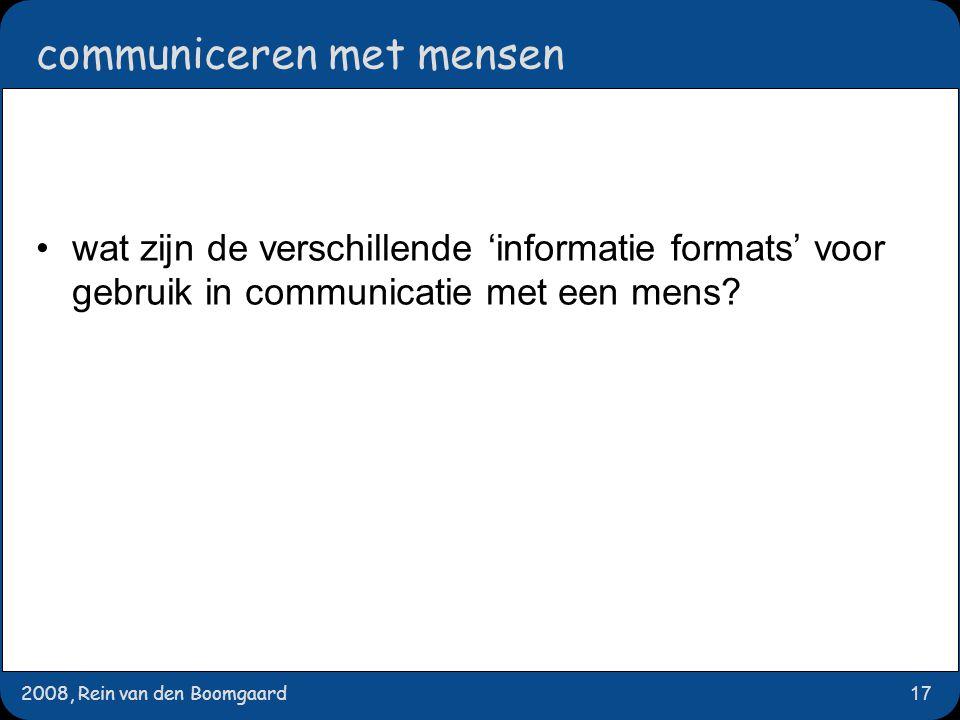 2008, Rein van den Boomgaard17 communiceren met mensen wat zijn de verschillende 'informatie formats' voor gebruik in communicatie met een mens