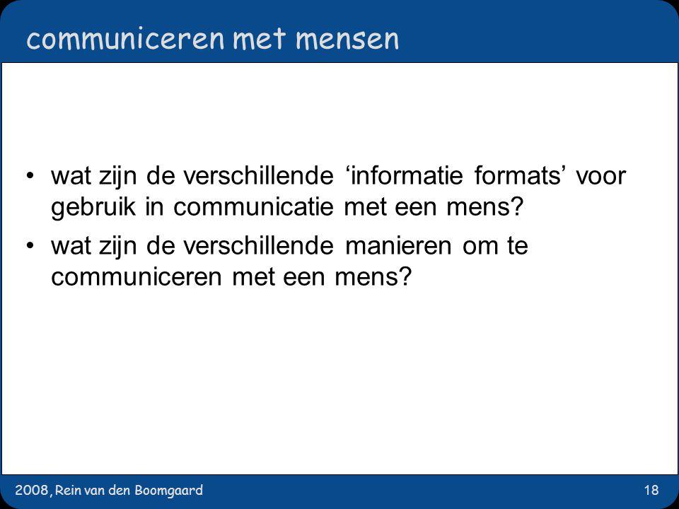 2008, Rein van den Boomgaard18 communiceren met mensen wat zijn de verschillende 'informatie formats' voor gebruik in communicatie met een mens? wat z