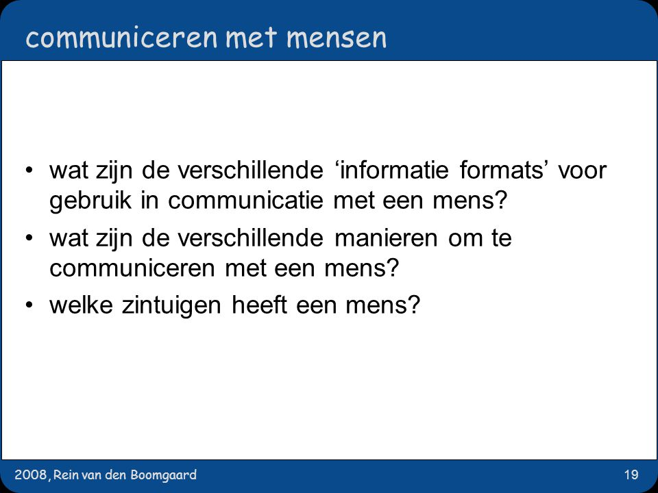2008, Rein van den Boomgaard19 communiceren met mensen wat zijn de verschillende 'informatie formats' voor gebruik in communicatie met een mens? wat z
