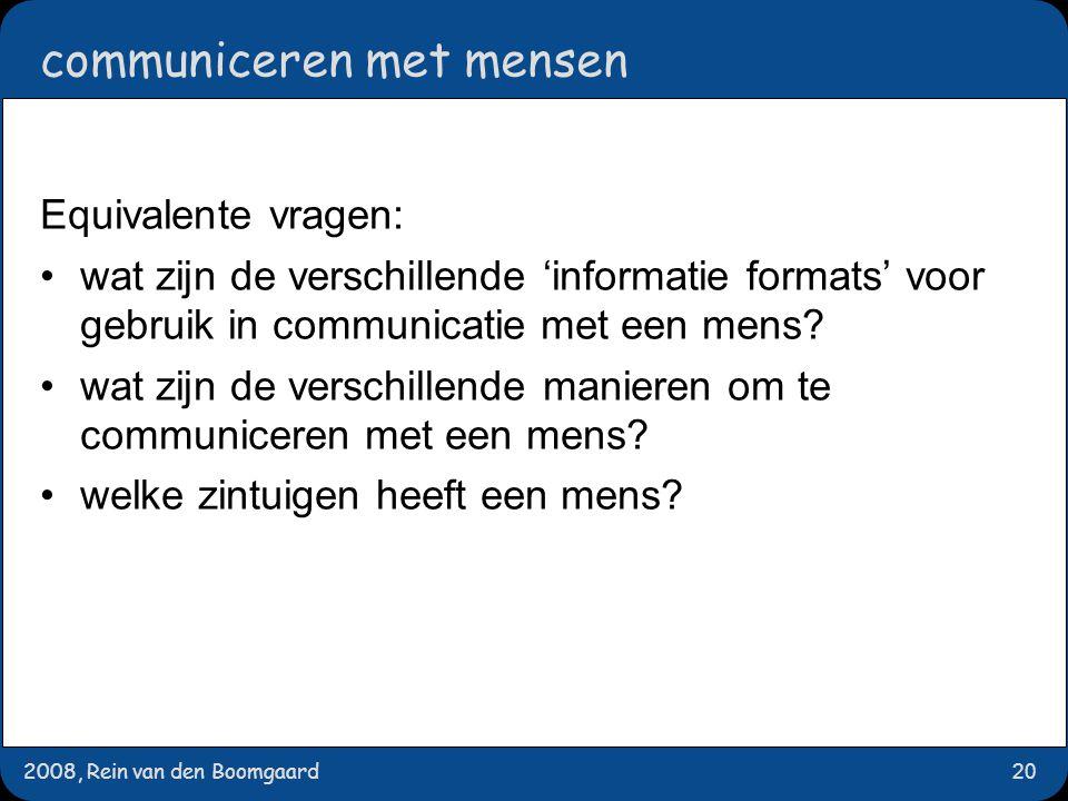 2008, Rein van den Boomgaard20 communiceren met mensen Equivalente vragen: wat zijn de verschillende 'informatie formats' voor gebruik in communicatie