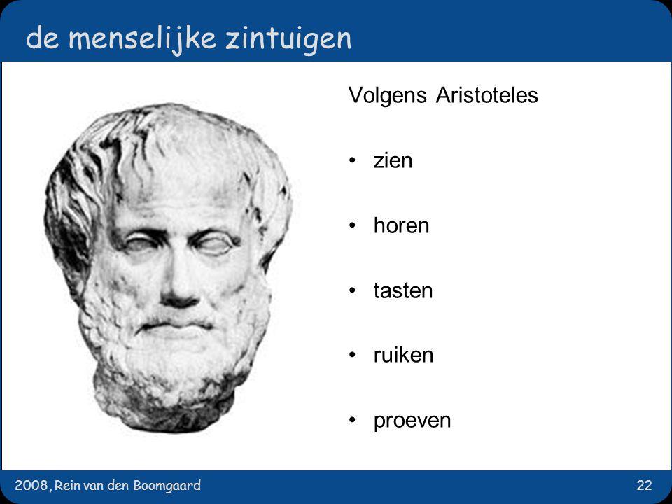 2008, Rein van den Boomgaard22 de menselijke zintuigen Volgens Aristoteles zien horen tasten ruiken proeven