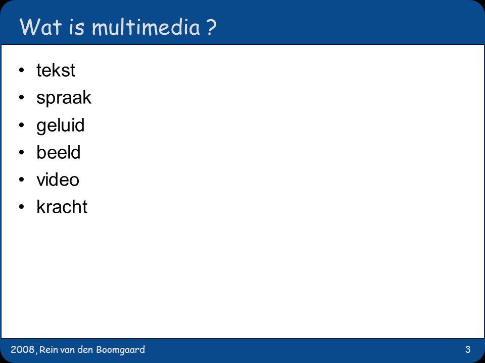 2008, Rein van den Boomgaard3 Wat is multimedia tekst spraak geluid beeld video kracht