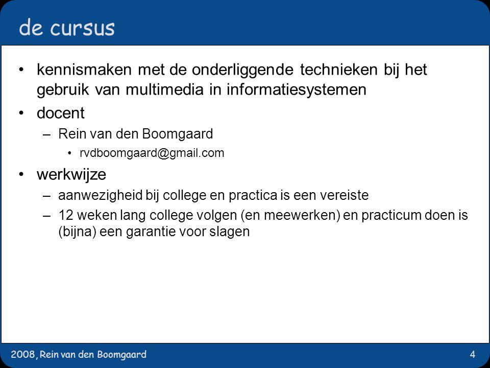 2008, Rein van den Boomgaard4 de cursus kennismaken met de onderliggende technieken bij het gebruik van multimedia in informatiesystemen docent –Rein
