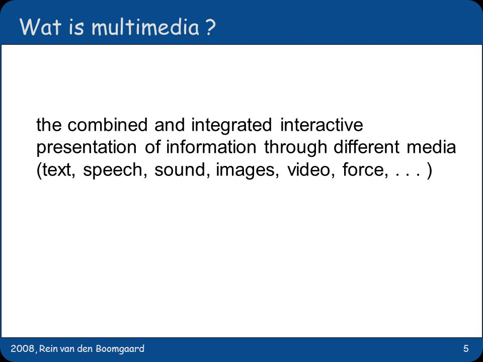 2008, Rein van den Boomgaard5 Wat is multimedia .