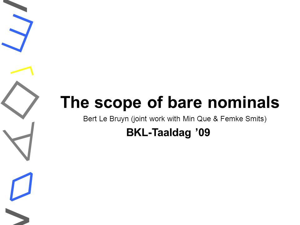 The scope of bare nominals    ◊ < > Bert Le Bruyn (joint work with Min Que & Femke Smits) BKL-Taaldag '09