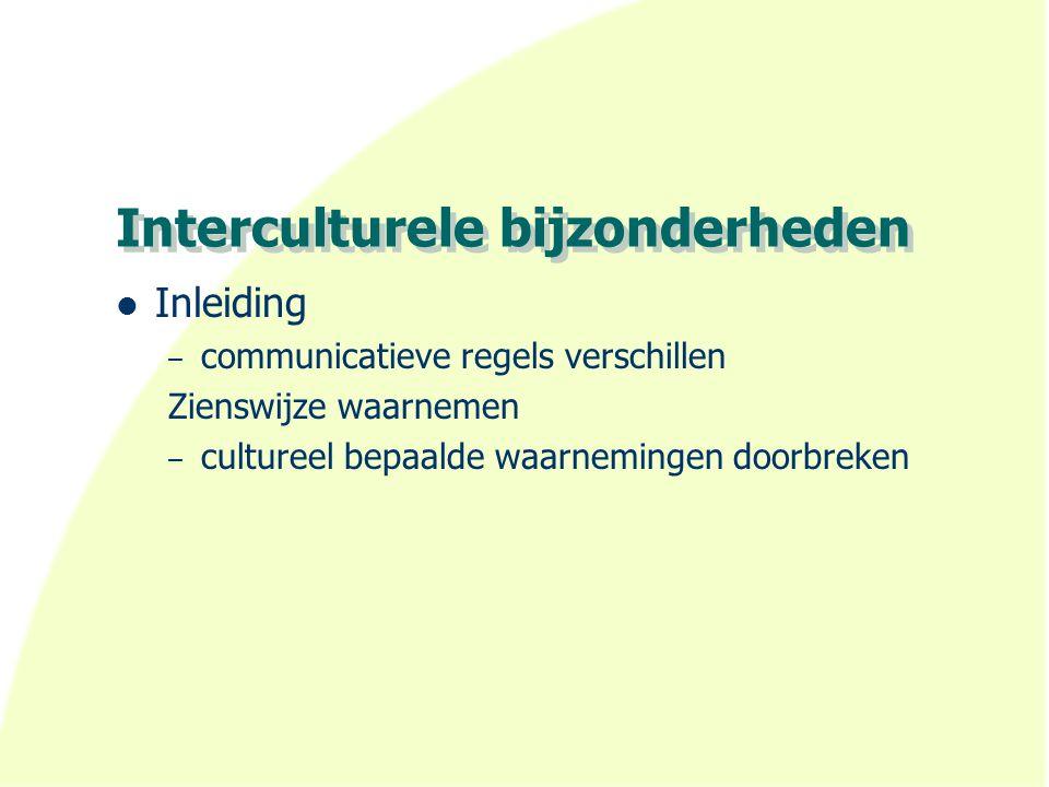Interculturele bijzonderheden Inleiding – communicatieve regels verschillen Zienswijze waarnemen – cultureel bepaalde waarnemingen doorbreken