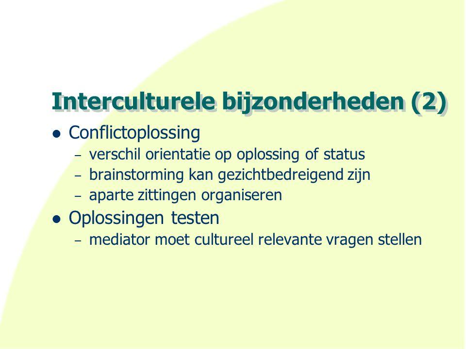 Interculturele bijzonderheden (2) Conflictoplossing – verschil orientatie op oplossing of status – brainstorming kan gezichtbedreigend zijn – aparte z
