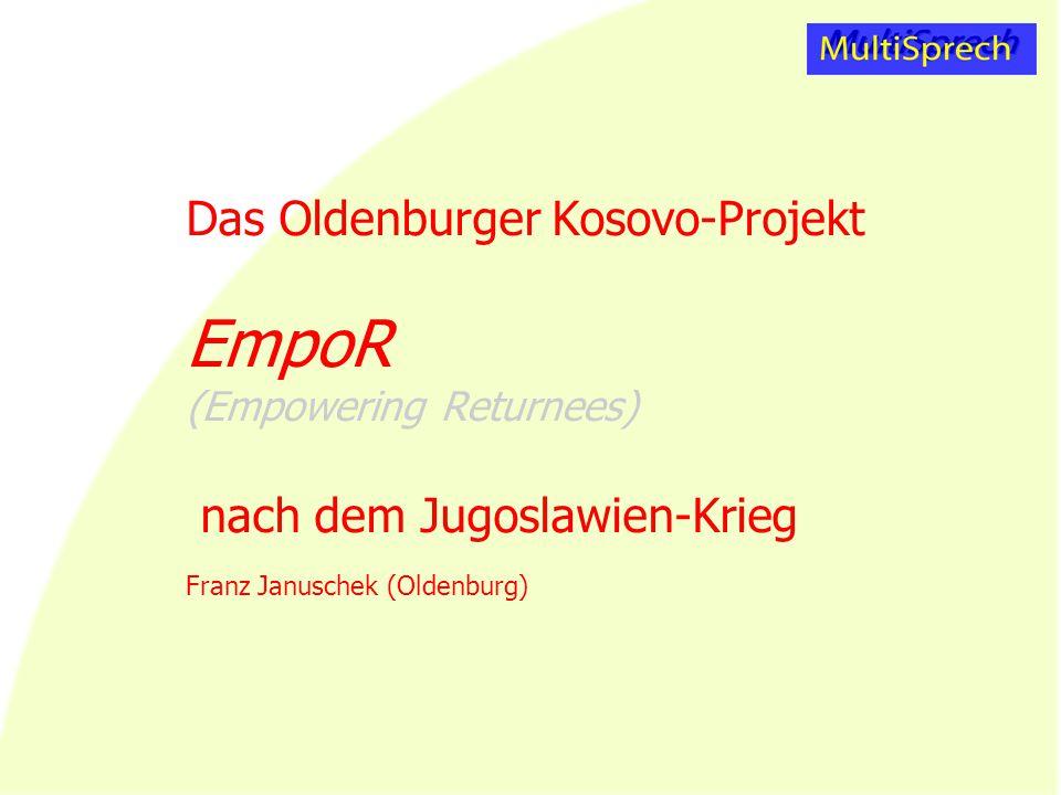 Das Oldenburger Kosovo-Projekt EmpoR (Empowering Returnees) nach dem Jugoslawien-Krieg Franz Januschek (Oldenburg)