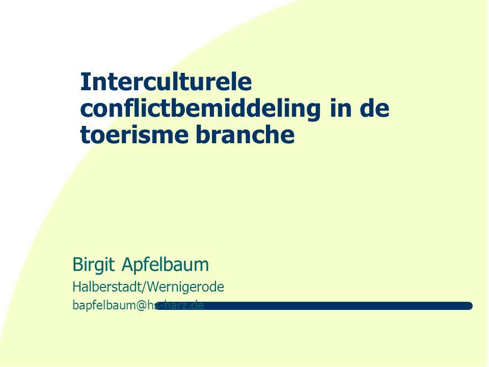 Interculturele conflictbemiddeling in de toerisme branche Birgit Apfelbaum Halberstadt/Wernigerode bapfelbaum@hs-harz.de