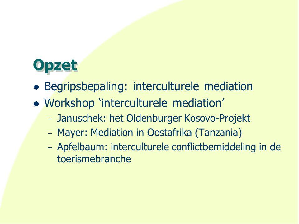 Opzet Begripsbepaling: interculturele mediation Workshop 'interculturele mediation' – Januschek: het Oldenburger Kosovo-Projekt – Mayer: Mediation in