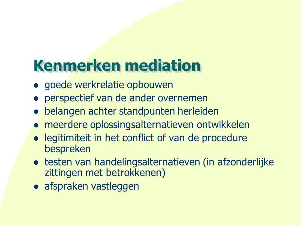 Kenmerken mediation goede werkrelatie opbouwen perspectief van de ander overnemen belangen achter standpunten herleiden meerdere oplossingsalternatiev