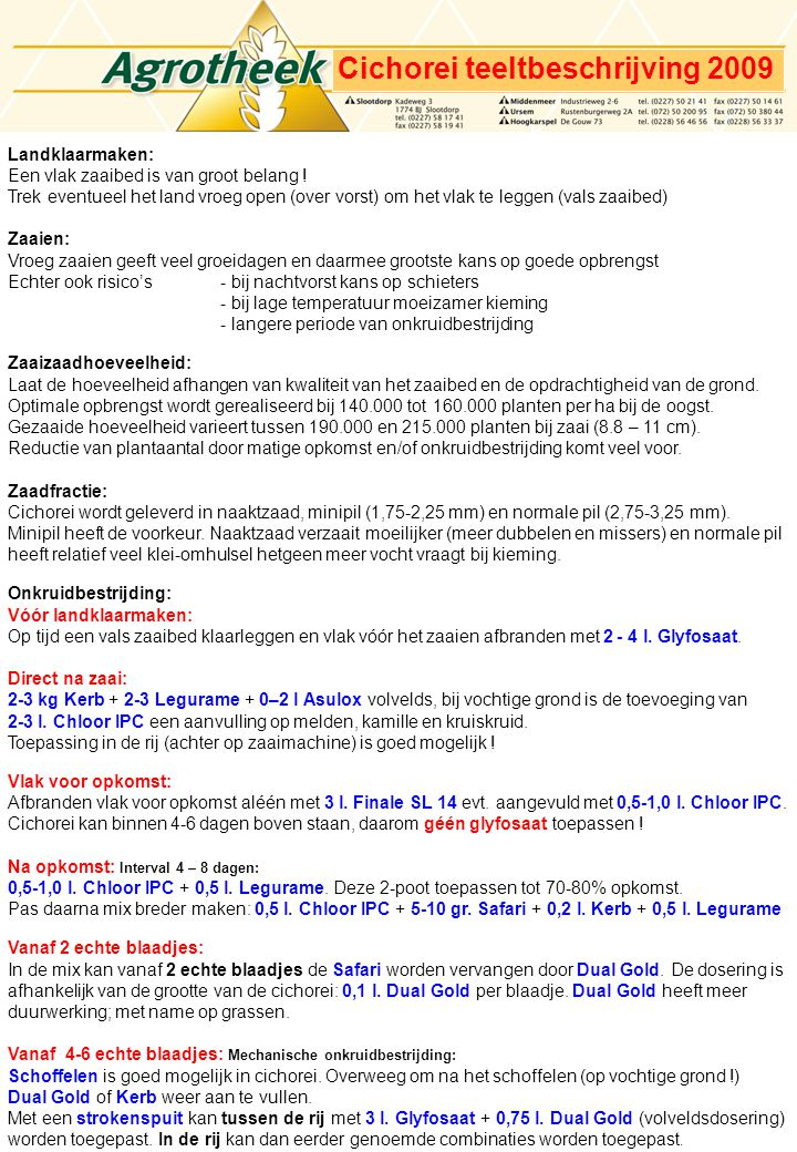 Cichorei teeltbeschrijving 2009 Landklaarmaken: Een vlak zaaibed is van groot belang ! Trek eventueel het land vroeg open (over vorst) om het vlak te